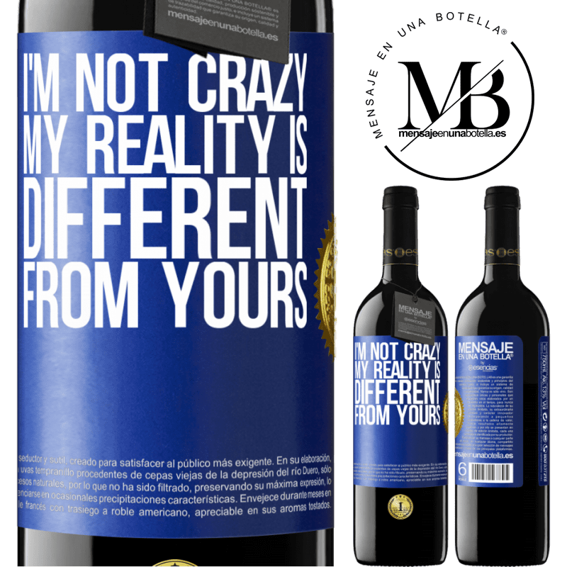 24,95 € Free Shipping | Red Wine RED Edition Crianza 6 Months I'm not crazy, my reality is different from yours Blue Label. Customizable label Aging in oak barrels 6 Months Harvest 2018 Tempranillo