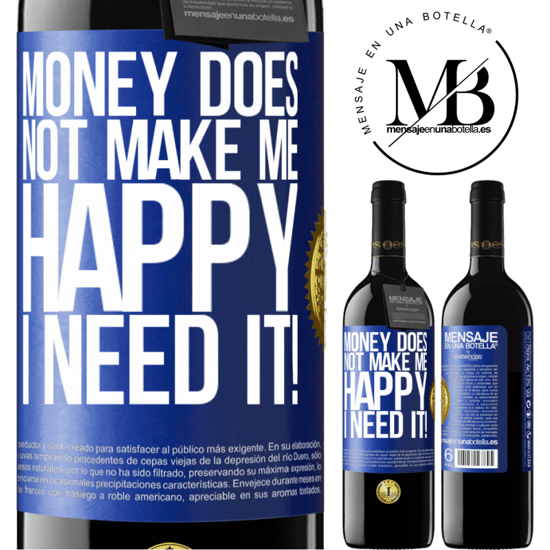 24,95 € Free Shipping | Red Wine RED Edition Crianza 6 Months Money does not make me happy. I need it! Blue Label. Customizable label Aging in oak barrels 6 Months Harvest 2018 Tempranillo