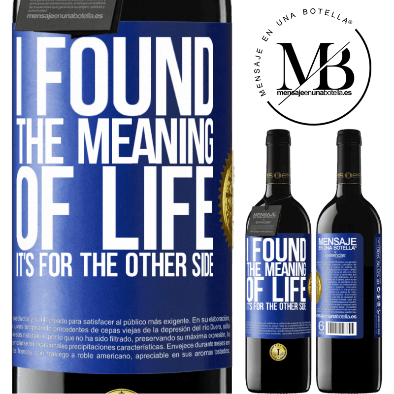 24,95 € Free Shipping | Red Wine RED Edition Crianza 6 Months I found the meaning of life. It's for the other side Blue Label. Customizable label Aging in oak barrels 6 Months Harvest 2018 Tempranillo