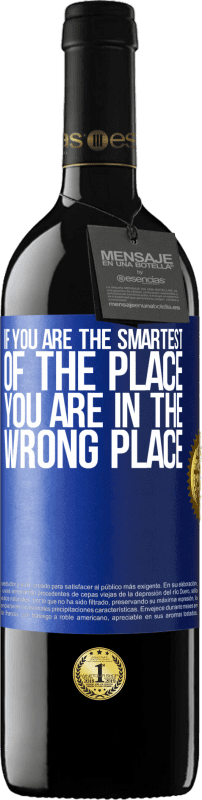 24,95 € | Red Wine RED Edition Crianza 6 Months If you are the smartest of the place, you are in the wrong place Blue Label. Customizable label Aging in oak barrels 6 Months Harvest 2018 Tempranillo