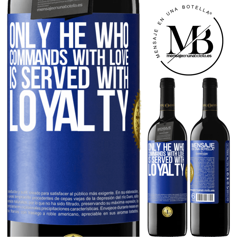 24,95 € Free Shipping | Red Wine RED Edition Crianza 6 Months Only he who commands with love is served with loyalty Blue Label. Customizable label Aging in oak barrels 6 Months Harvest 2018 Tempranillo