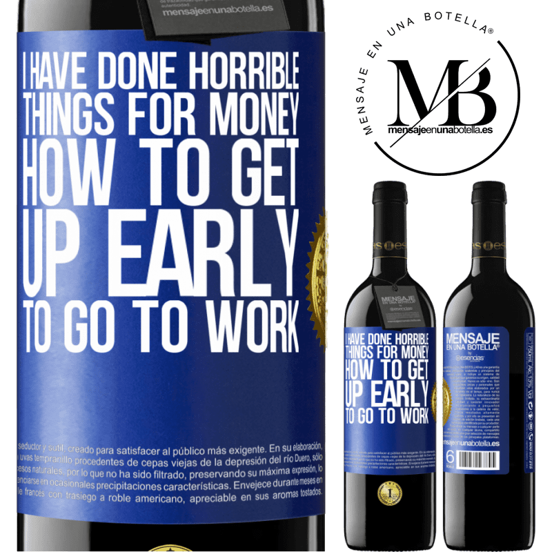 24,95 € Free Shipping | Red Wine RED Edition Crianza 6 Months I have done horrible things for money. How to get up early to go to work Blue Label. Customizable label Aging in oak barrels 6 Months Harvest 2018 Tempranillo