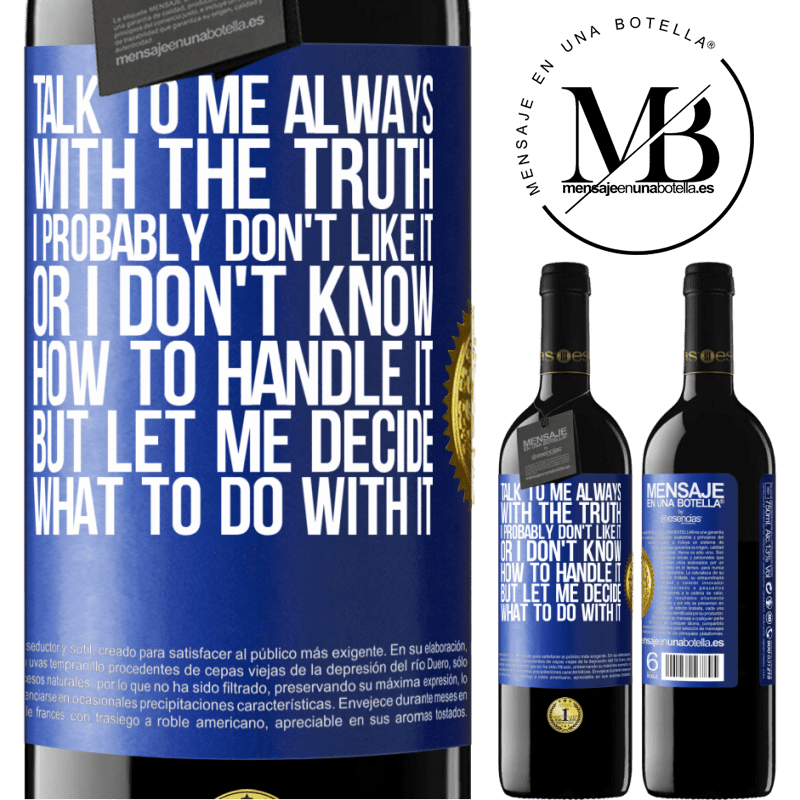 24,95 € Free Shipping | Red Wine RED Edition Crianza 6 Months Talk to me always with the truth. I probably don't like it, or I don't know how to handle it, but let me decide what to do Blue Label. Customizable label Aging in oak barrels 6 Months Harvest 2018 Tempranillo