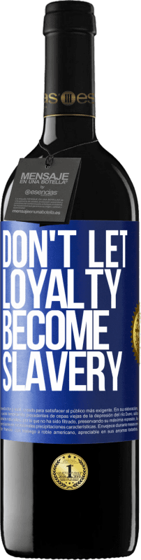 24,95 € Free Shipping | Red Wine RED Edition Crianza 6 Months Don't let loyalty become slavery Blue Label. Customizable label Aging in oak barrels 6 Months Harvest 2018 Tempranillo
