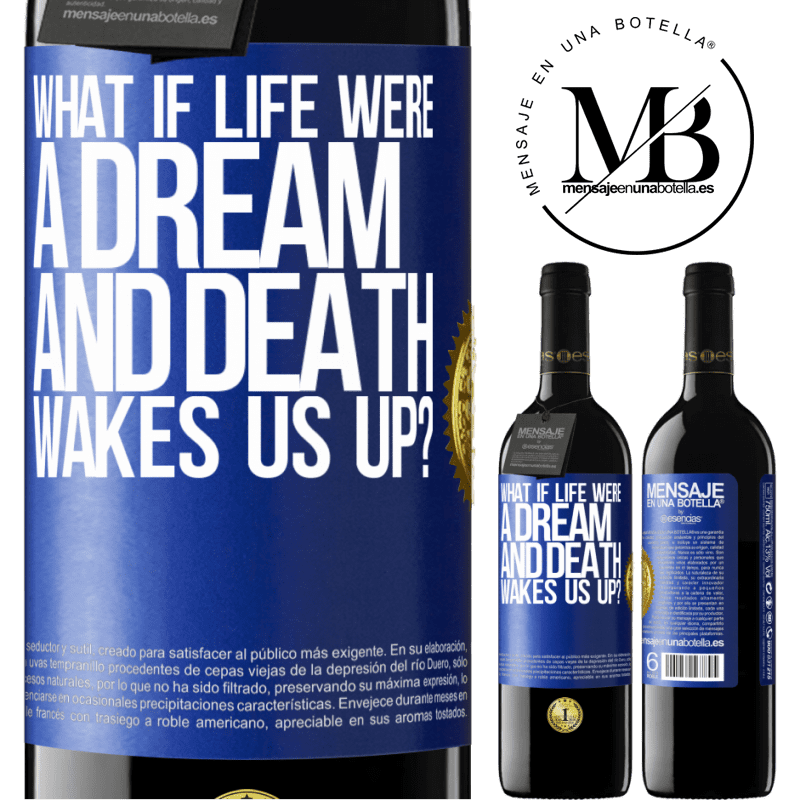 24,95 € Free Shipping | Red Wine RED Edition Crianza 6 Months what if life were a dream and death wakes us up? Blue Label. Customizable label Aging in oak barrels 6 Months Harvest 2018 Tempranillo