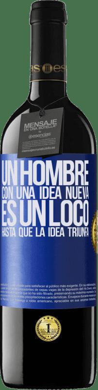 «Un hombre con una idea nueva es un loco hasta que la idea triunfa» Edición RED Crianza 6 Meses