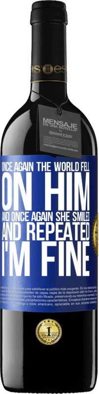 24,95 € Free Shipping | Red Wine RED Edition Crianza 6 Months Once again, the world fell on him. And once again, he smiled and repeated I'm fine Blue Label. Customizable label Aging in oak barrels 6 Months Harvest 2018 Tempranillo