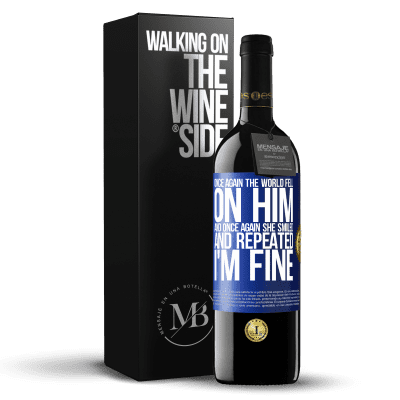«Once again, the world fell on him. And once again, he smiled and repeated I'm fine» RED Edition Crianza 6 Months