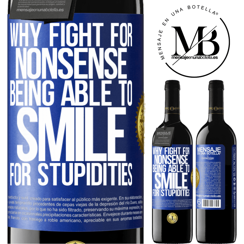 24,95 € Free Shipping | Red Wine RED Edition Crianza 6 Months Why fight for nonsense being able to smile for stupidities Blue Label. Customizable label Aging in oak barrels 6 Months Harvest 2018 Tempranillo