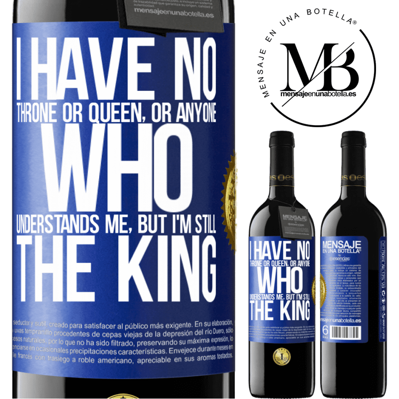 24,95 € Free Shipping | Red Wine RED Edition Crianza 6 Months I have no throne or queen, or anyone who understands me, but I'm still the king Blue Label. Customizable label Aging in oak barrels 6 Months Harvest 2018 Tempranillo