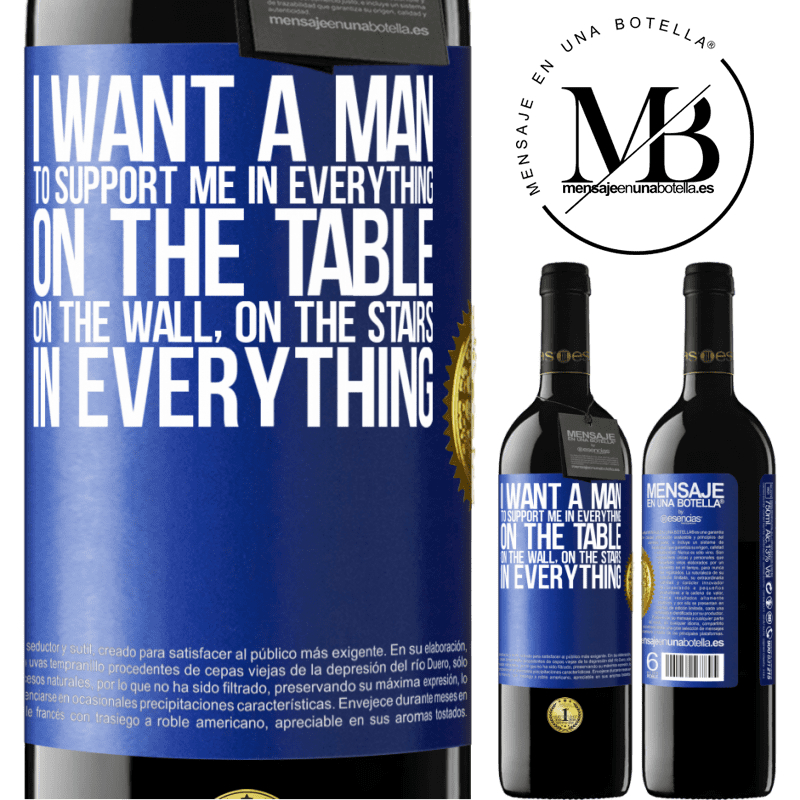 24,95 € Free Shipping | Red Wine RED Edition Crianza 6 Months I want a man to support me in everything ... On the table, on the wall, on the stairs ... In everything Blue Label. Customizable label Aging in oak barrels 6 Months Harvest 2018 Tempranillo