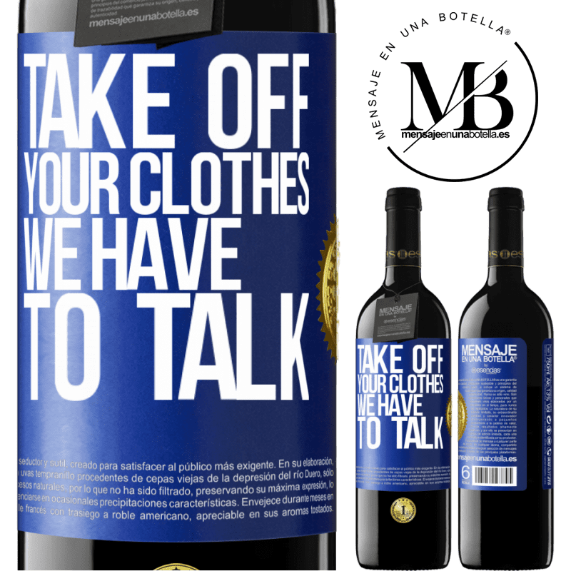24,95 € Free Shipping   Red Wine RED Edition Crianza 6 Months Take off your clothes, we have to talk Blue Label. Customizable label Aging in oak barrels 6 Months Harvest 2018 Tempranillo
