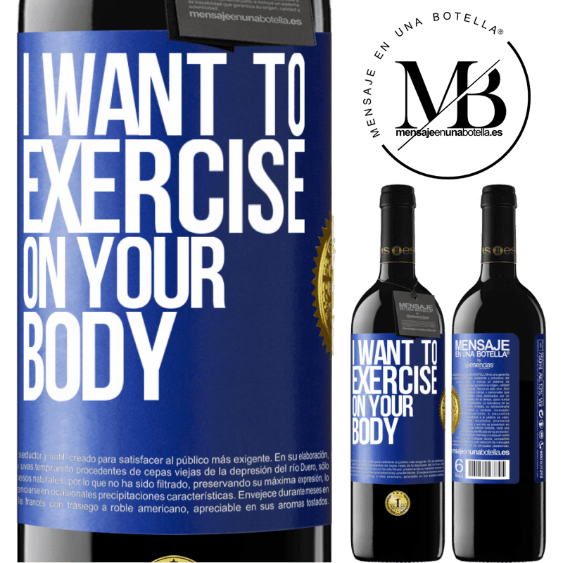 24,95 € Free Shipping | Red Wine RED Edition Crianza 6 Months I want to exercise on your body Blue Label. Customizable label Aging in oak barrels 6 Months Harvest 2018 Tempranillo