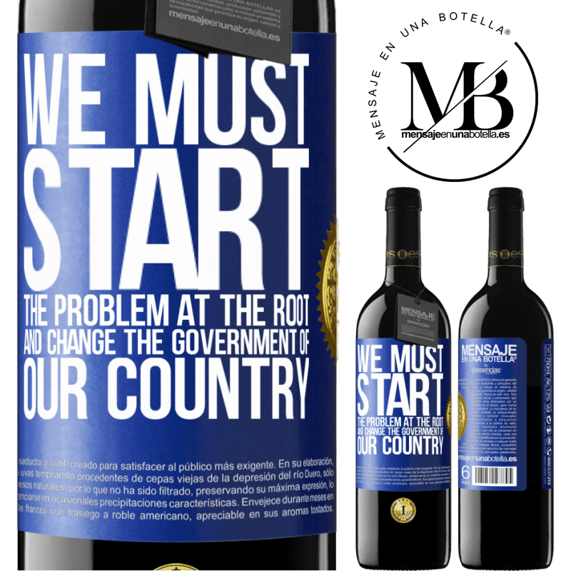 24,95 € Free Shipping | Red Wine RED Edition Crianza 6 Months We must start the problem at the root, and change the government of our country Blue Label. Customizable label Aging in oak barrels 6 Months Harvest 2018 Tempranillo