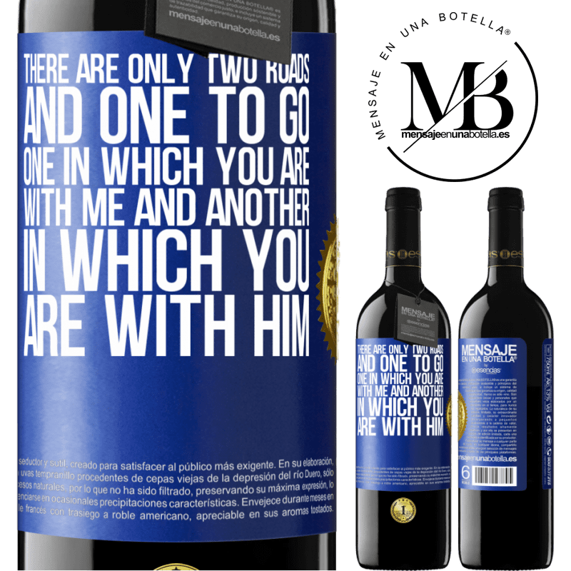 24,95 € Free Shipping | Red Wine RED Edition Crianza 6 Months There are only two roads, and one to go, one in which you are with me and another in which you are with him Blue Label. Customizable label Aging in oak barrels 6 Months Harvest 2018 Tempranillo