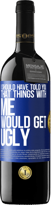 24,95 € Free Shipping | Red Wine RED Edition Crianza 6 Months I should have told you that things with me would get ugly Blue Label. Customizable label Aging in oak barrels 6 Months Harvest 2018 Tempranillo