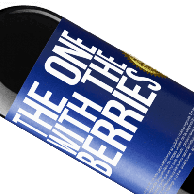 Unique & Personal Expressions. «The one with the berries» RED Edition Crianza 6 Months