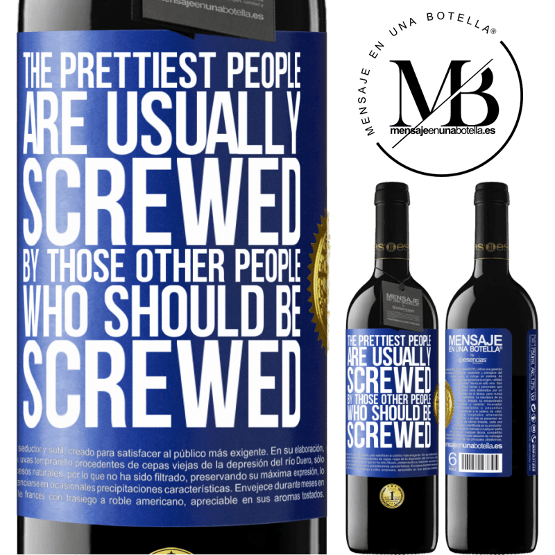 24,95 € Free Shipping | Red Wine RED Edition Crianza 6 Months The prettiest people are usually screwed by those other people who should be screwed Blue Label. Customizable label Aging in oak barrels 6 Months Harvest 2018 Tempranillo