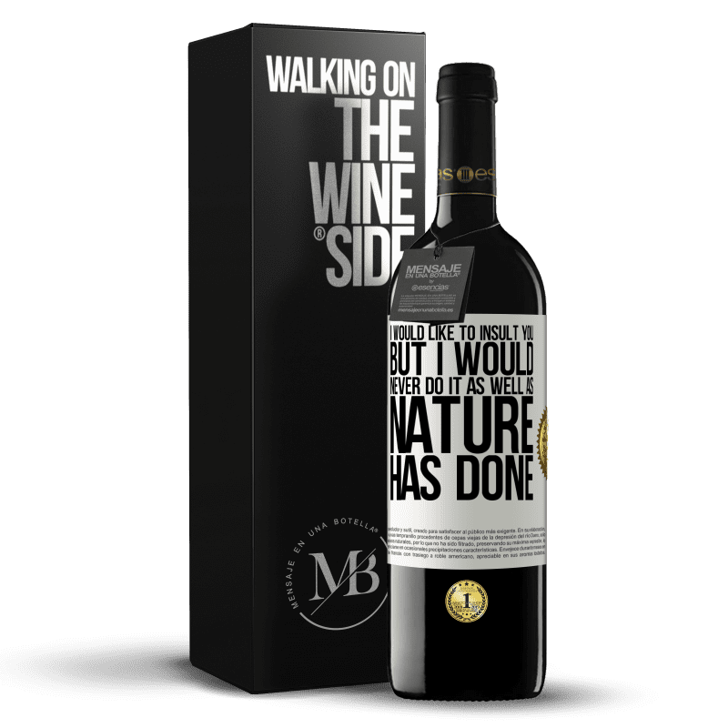 24,95 € Free Shipping   Red Wine RED Edition Crianza 6 Months I would like to insult you, but I would never do it as well as nature has done White Label. Customizable label Aging in oak barrels 6 Months Harvest 2018 Tempranillo