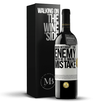 «Never interrupt your enemy when he is making a mistake» RED Edition Crianza 6 Months