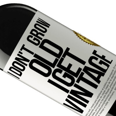 Unique & Personal Expressions. «I don't grow old, I get vintage» RED Edition Crianza 6 Months