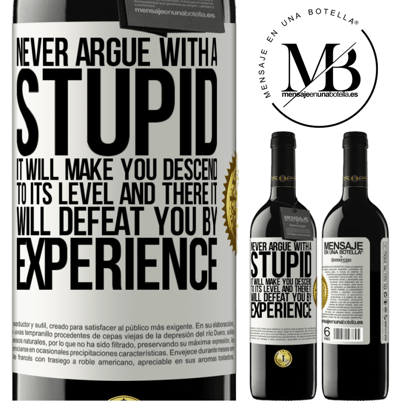 24,95 € Free Shipping | Red Wine RED Edition Crianza 6 Months Never argue with a stupid. It will make you descend to its level and there it will defeat you by experience White Label. Customizable label Aging in oak barrels 6 Months Harvest 2018 Tempranillo
