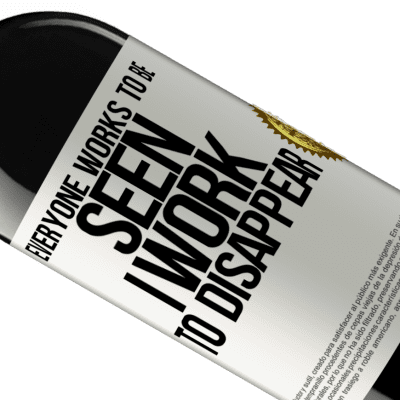 Unique & Personal Expressions. «Everyone works to be seen. I work to disappear» RED Edition Crianza 6 Months
