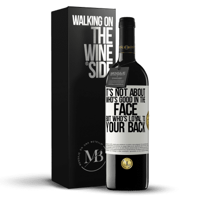 «It's not about who's good in the face, but who's loyal to your back» RED Edition Crianza 6 Months