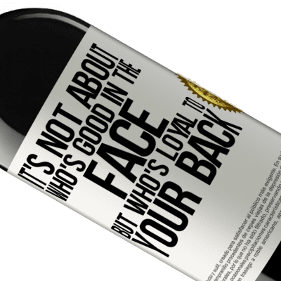Unique & Personal Expressions. «It's not about who's good in the face, but who's loyal to your back» RED Edition Crianza 6 Months