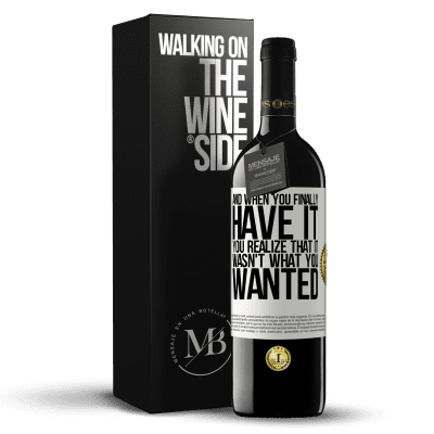 «And when you finally have it, you realize that it wasn't what you wanted» RED Edition Crianza 6 Months