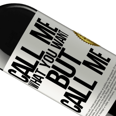 Unique & Personal Expressions. «Call me what you want, but call me» RED Edition Crianza 6 Months