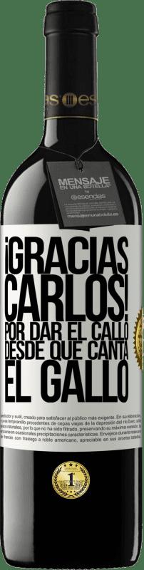 24,95 € Free Shipping   Red Wine RED Edition Crianza 6 Months Gracias Carlos! Por dar el callo desde que canta el gallo White Label. Customizable label Aging in oak barrels 6 Months Harvest 2018 Tempranillo