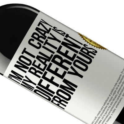 Unique & Personal Expressions. «I'm not crazy, my reality is different from yours» RED Edition Crianza 6 Months