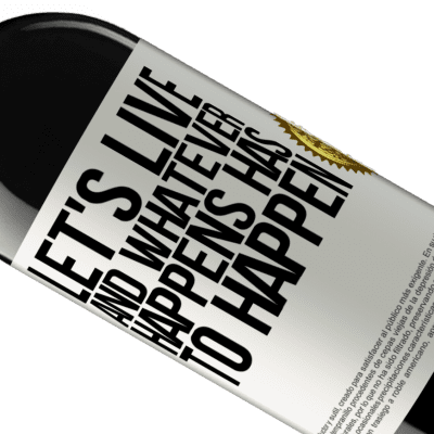 Unique & Personal Expressions. «Let's live. And whatever happens has to happen» RED Edition Crianza 6 Months