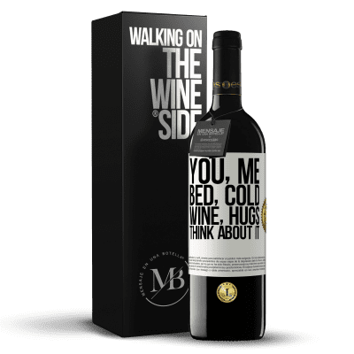 «You, me, bed, cold, wine, hugs. Think about it» RED Edition Crianza 6 Months