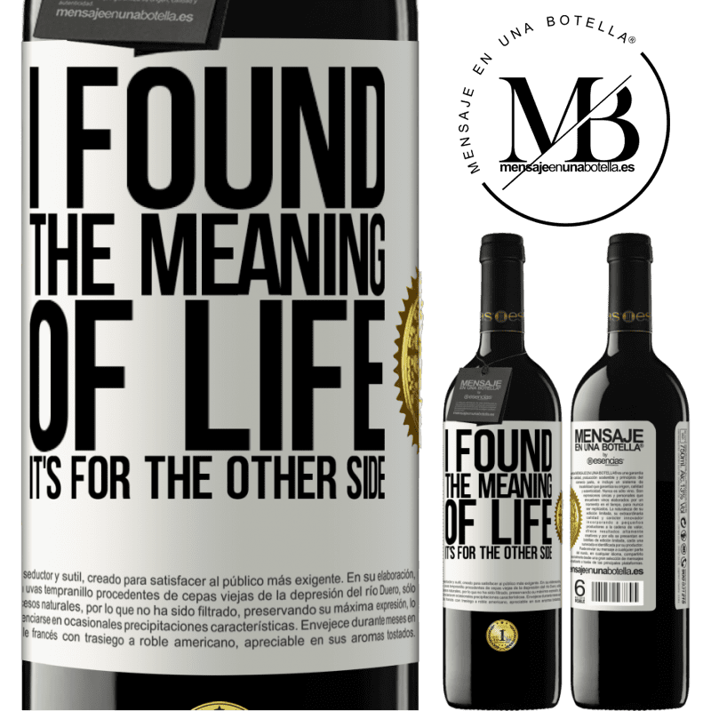 24,95 € Free Shipping | Red Wine RED Edition Crianza 6 Months I found the meaning of life. It's for the other side White Label. Customizable label Aging in oak barrels 6 Months Harvest 2018 Tempranillo