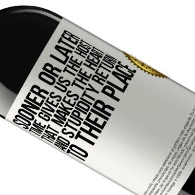 Unique & Personal Expressions. «Sooner or later time gives us the host that makes the heart and stupidity return to their place» RED Edition Crianza 6 Months