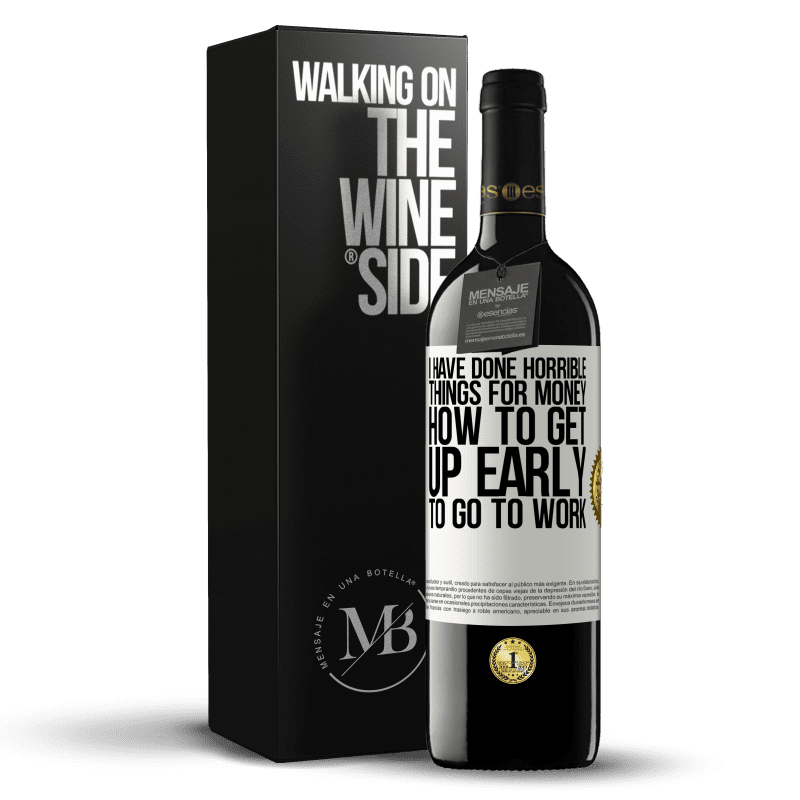 24,95 € Free Shipping | Red Wine RED Edition Crianza 6 Months I have done horrible things for money. How to get up early to go to work White Label. Customizable label Aging in oak barrels 6 Months Harvest 2018 Tempranillo