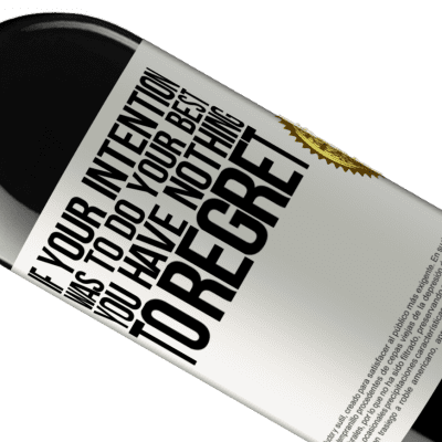 Unique & Personal Expressions. «If your intention was to do your best, you have nothing to regret» RED Edition Crianza 6 Months