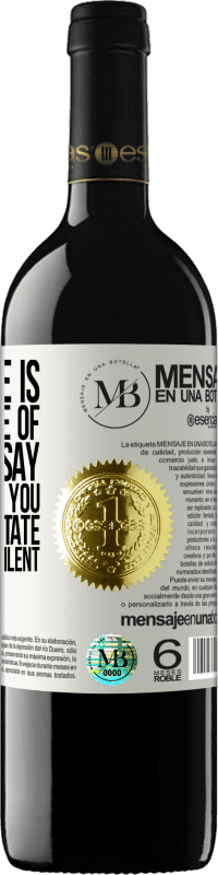 «To mature is to take care of what you say, respect what you hear and meditate what you keep silent» RED Edition Crianza 6 Months