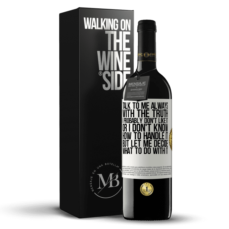 24,95 € Free Shipping | Red Wine RED Edition Crianza 6 Months Talk to me always with the truth. I probably don't like it, or I don't know how to handle it, but let me decide what to do White Label. Customizable label Aging in oak barrels 6 Months Harvest 2018 Tempranillo