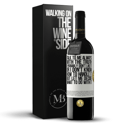 «Talk to me always with the truth. I probably don't like it, or I don't know how to handle it, but let me decide what to do» RED Edition Crianza 6 Months