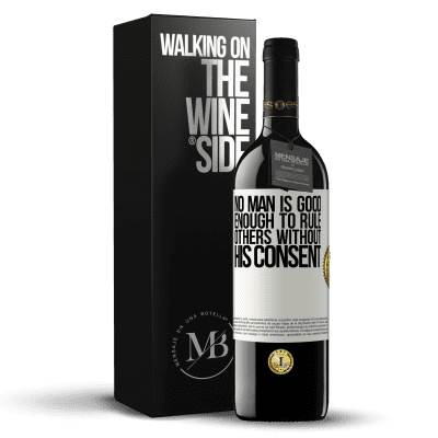 «No man is good enough to rule others without his consent» RED Edition Crianza 6 Months