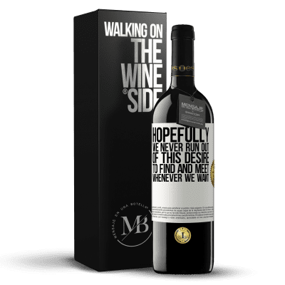 «Hopefully we never run out of this desire to find and meet whenever we want» RED Edition Crianza 6 Months