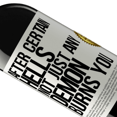Unique & Personal Expressions. «After certain hells, not just any demon burns you» RED Edition Crianza 6 Months