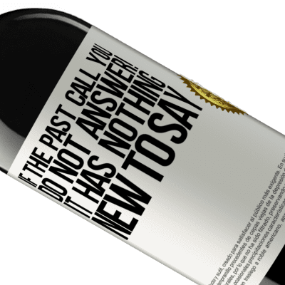 Unique & Personal Expressions. «If the past call you, do not answer! It has nothing new to say» RED Edition Crianza 6 Months