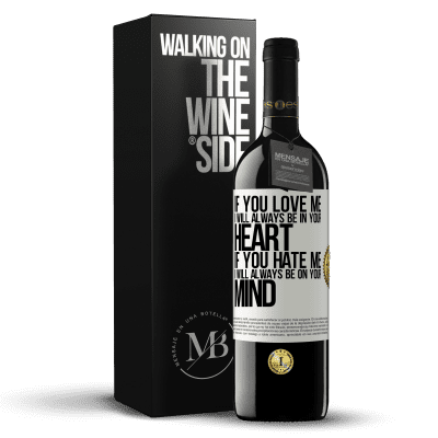 «If you love me, I will always be in your heart. If you hate me, I will always be on your mind» RED Edition Crianza 6 Months