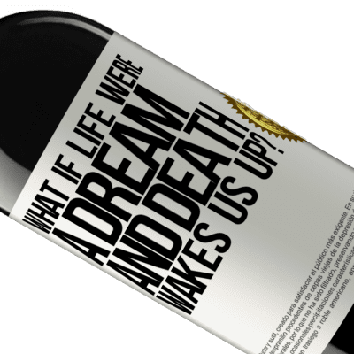 Unique & Personal Expressions. «what if life were a dream and death wakes us up?» RED Edition Crianza 6 Months
