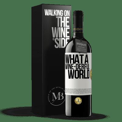 «What a wine-derful world» RED Edition Crianza 6 Months