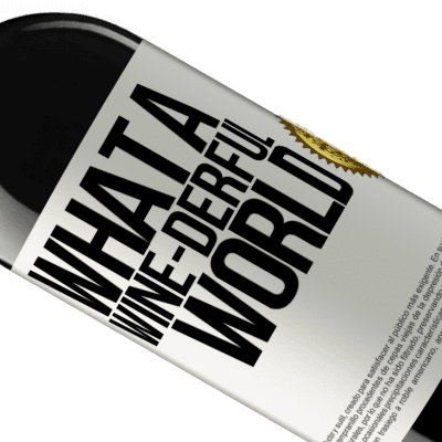 Unique & Personal Expressions. «What a wine-derful world» RED Edition Crianza 6 Months